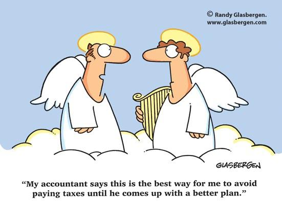 Мой бухгалтер сказал, это лучший способ избежать налоги до тех пор, пока он не придумает план получше